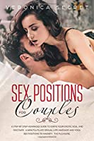 Sex Positions for Couples: A Step-by-Step Advanced Guide to Ignite Your Erotic Soul and Discover a New Fulfilled Sexual Life: Massage and Yoga Sex Positions to Magnify the Pleasure