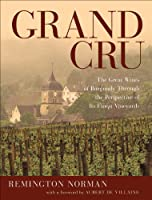 Grand Cru: The Great Wines of Burgundy Through the Perspective of Its Finest Vineyards