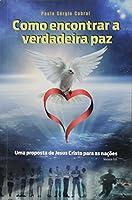 Como Encontrar a Verdadeira Paz. Uma Proposta de Jesus Cristo Para as Nações