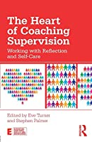 The Heart of Coaching Supervision (Essential Coaching Skills and Knowledge)