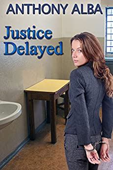 Justice Delayed: a tale of reform school discipline by [Alba, Anthony]