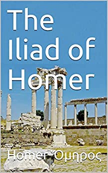 The Iliad of Homer by [Ὅμηρος, Homer]