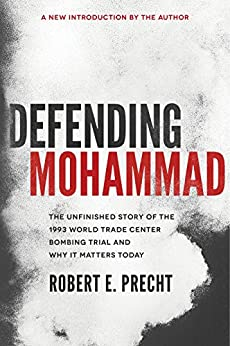 Defending Mohammad: The Unfinished Story of the 1993 World Trade Center Bombing Trial and Why It Matters Today by [Precht, Robert]