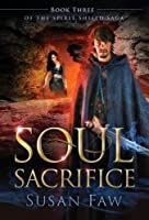 Soul Sacrifice: Book Two of the Spirit Shield Saga
