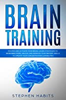 Brain Training: Master and Activate Your Brain, Learn Strategies To Remember More, Unlock And Improve Your Memory Skills To Update Your Concentration Capabilities