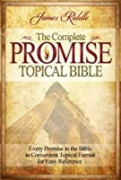 The Complete Promise Topical Bible: Every Promise in the Bible in Convenient Topical Format for Easy Reference