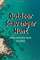 Outdoor Scavenger Hunt a fun activity book for kids: A 6x9 80 page book for kids. Each page is a different outdoor item to find, draw, and describe. Great for outside fun and travel.