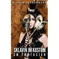Sklavin im Kostüm – SM Fantasien (German Edition)