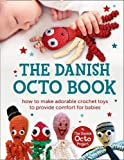 The Danish Octo Book: How to Make Comforting Crochet Toys for Babies - the Official Guide