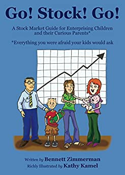 Go! Stock! Go! A Stock Market Guide for Enterprising Children and Their Curious Parents*: *everything you were afraid your kids would ask by [Zimmerman, Bennett]