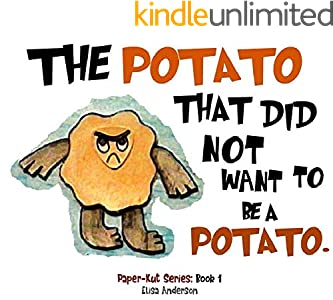 The Potato That Did Not Want To Be A Potato . A Picture Book for Kids Ages 3-5 years Illustrated with Cut-Out Colored Paper: A bedtime story book for kids ... very special moral lesson (English Edition)