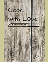 Cook with Love. Recipe Book: A Keepsake Journal. Blank Book to Record Your Family Recipes. Preserve and Organize Your Family Recipes. Blank Cookbook to Write Down. Recipe Notebook. Custom Cookbook. Recipe Organizer. Great Gift to Wife, Daughter, Grandma