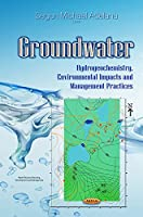 Groundwater: Hydrogeochemistry, Environmental Impacts and Management Practices (Water Resource Planning, Development and Management)