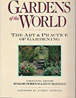 Gardens of the World: The Art and Practice of Gardening