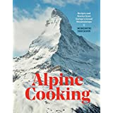 Alpine Cooking: Recipes and Stories from Europe's Grand Mountaintops: A Cookbook