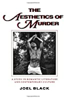The Aesthetics of Murder: A Study in Romantic Literature and Contemporary Culture (Parallax: Re-visions of Culture and Society) by Joel Black(1991-09-01)
