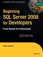 Beginning SQL Server 2008 for Developers: From Novice to Professional (Expert's Voice in SQL Server) by Robin Dewson(2008-07-25)