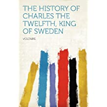 The History of Charles the Twelfth, King of Sweden