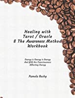 Healing with Tarot / Oracle & The Awareness Method Workbook: Use your Tarot Decks and Oracle Cards to Heal Emotional Trauma and More! - Coffee Beans Cover Design