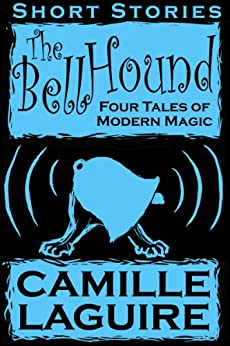 The Bellhound - Four Tales of Modern Magic by [LaGuire, Camille]