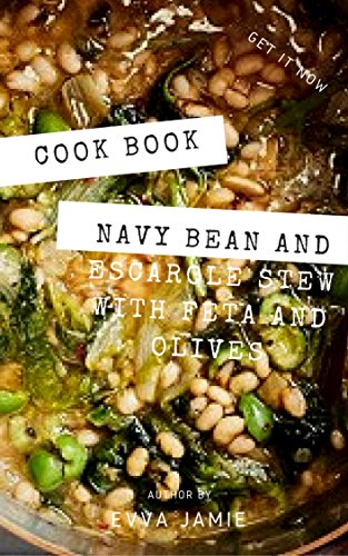 Cook Book : Navy Bean and Escarole Stew with Feta and Olives (English Edition)