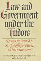 Law and Government under the Tudors: Essays Presented to Sir Geoffrey Eltonon his retirement