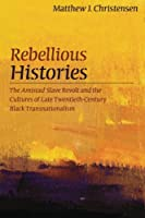 Rebellious Histories: The Amistad Slave Revolt and the Cultures of Late Twentieth-century Black Transnationalism