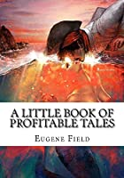 A Little Book of Profitable Tales