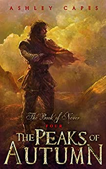 The Peaks of Autumn: (An Epic Fantasy Novel) (Book of Never 4) by [Capes, Ashley]