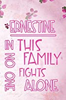 ERNESTINE In This Family No One Fights Alone: Personalized Name Notebook/Journal Gift For Women Fighting Health Issues. Illness Survivor / Fighter Gift for the Warrior in your life | Writing Poetry, Diary, Gratitude, Daily or Dream Journal.