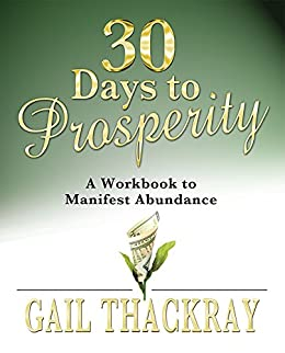 30 Days to Prosperity: A Workbook to Manifest Abundance by [Thackray, Gail]