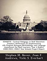 Ed466079 - Critical Pedagogy in Deaf Education: Teachers' Reflections on Implementing Asl/English Bilingual Methodology and Language Assessment for Deaf Learners, Year 4 Report (2000-2001), Usdlc Star Schools Project Report