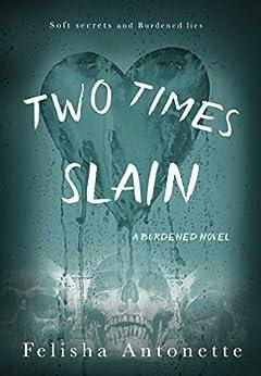 Two Times Slain: A Burdened Novel Book 3 by [Antonette, Felisha]