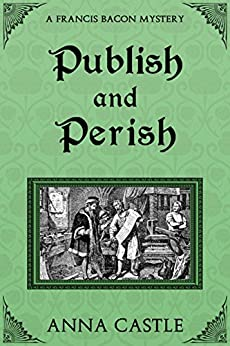 Publish and Perish (A Francis Bacon Mystery Book 4) by [Castle, Anna]