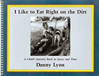I Like to Eat Right on the Dirt: A Child's Journey Back in Space and Time