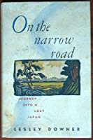 On the Narrow Road: A Journey into Lost Japan