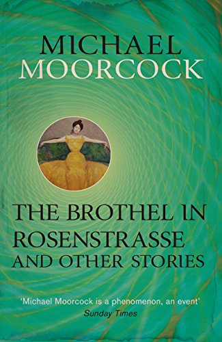 The Brothel in Rosenstrasse and Other Stories: The Best Short Fiction of Michael Moorcock Volume 2 (Moorcock Best Short Fiction 2) (English Edition)