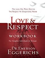 Love and Respect Workbook: The Love She Most Desires; The Respect He Desperately Needs by Dr. Emerson Eggerichs(2005-07-30)
