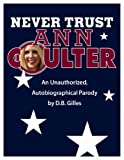 Never Trust Ann Coulter: An Unauthorized, Autobiographical Parody (English Edition)