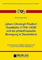 Johann Christoph GutsMuths (1759-1839) und die philantropische Bewegung in Deutschland: Jahrestagung der dvs-Sektion Spotrgeschichte vom 16.-18. April 2009 in Quedlinburg