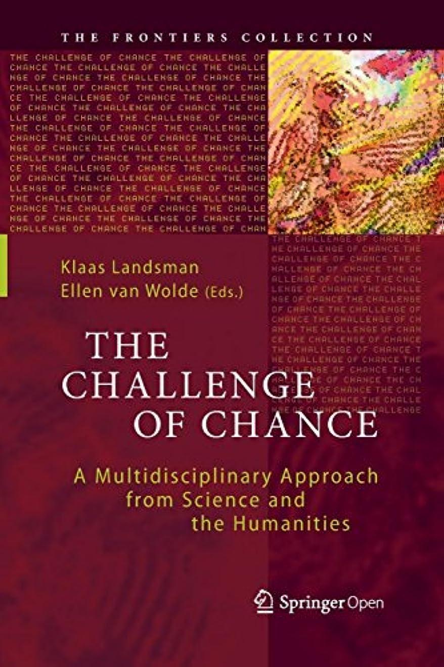 好きである焦げローンThe Challenge of Chance: A Multidisciplinary Approach from Science and the Humanities (The Frontiers Collection)