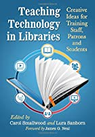 Teaching Technology in Libraries: Creative Ideas for Training Staff, Patrons and Students