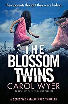 The Blossom Twins: An absolutely gripping crime thriller (Detective Natalie Ward Book 5) by [Wyer, Carol]