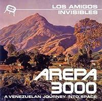 AREPA 3000: A VENEZUELAN JOURNEY INTO SPACE(reissue) by LOS AMIGOS INVISIBLES (2006-04-19)