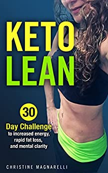Ketogenic Diet: For Beginners - A Keto Diet Guidebook for Fast Weight Loss, Increased Energy, Boosted Metabolism, and Mental Clarity: 30 Day Challenge Keto Diet Weight Loss Guide by [Magnarelli, Christine]