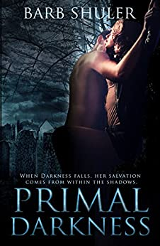Primal Darkness: A Dark Paranormal Romantic Thriller by [Shuler, Barb]