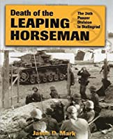 Death of the Leaping Horseman: The 24th Panzer Division in Stalingrad by Jason D. Mark(2014-07-15)