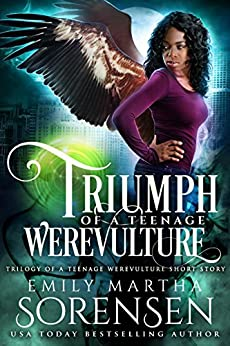 Triumph of a Teenage Werevulture (Trilogy of a Teenage Werevulture Book 0) by [Sorensen, Emily Martha]