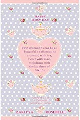 The Happy Rosy Day Book, Afternoon Tea: A Keepsake Gratitude Journal: Daily Practices, Creative Prompts, Gratitude List & Inspiration ペーパーバック