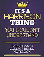 It's A Harrison Thing You Wouldn't Understand Large (8.5x11) College Ruled Notebook: Show you care with our personalised family member books, a perfect way to show off your surname! Unisex books are ideal for all the family to enjoy.